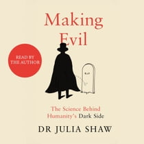 Making Evil - The Science Behind Humanity's Dark Side 有聲書 by Dr Julia Shaw, Dr Julia Shaw