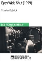 Eyes Wide Shut de Stanley Kubrick - Les Fiches Cinéma d'Universalis ebook by Encyclopaedia Universalis