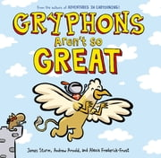 Gryphons Aren't So Great ebook by James Sturm, Alexis Frederick-Frost, Andrew Arnold