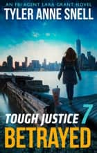 Tough Justice: Betrayed (Part 7 of 8) ebook by Tyler Anne Snell