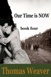 Our Time is Now: book four ebook by Thomas Weaver