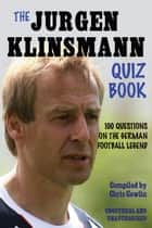 The Jürgen Klinsmann Quiz Book - 100 Questions on the German Football Legend ebook by Chris Cowlin