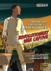 The Prison-Ship Adventure of James Forten, Revolutionary War Captive ebook by Marty Rhodes Figley,Ted  Hammond