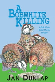 A Bobwhite Killing - A Bob White Murder Mystery ebook by Jan Dunlap