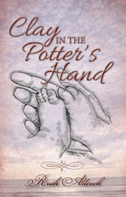 Clay in the Potter's Hand ebook by Ruth Allcock