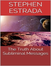 The Truth About Subliminal Messages ebook by Stephen Estrada