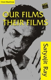 Our Films Their Films ebook by Satyajit Ray