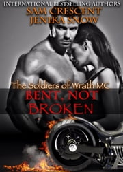 Bent, Not Broken (The Soldiers of Wrath, 2) - The Soldiers of Wrath MC, #2 ebook by Jenika Snow,Sam Crescent