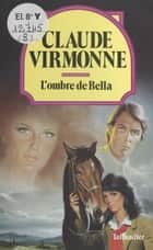 L'ombre de Bella eBook by Claude Virmonne