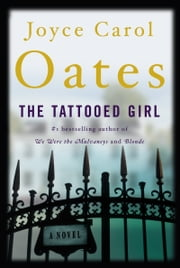 The Tattooed Girl - A Novel ebook by Joyce Carol Oates