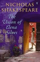 The Vision Of Elena Silves ebook by Nicholas Shakespeare
