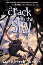 A Crack in the Sky ebook by Mark Peter Hughes