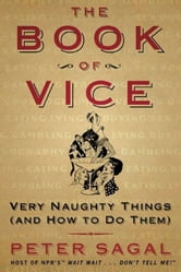 The Book of Vice - Very Naughty Things (and How to Do Them) ebook by Peter Sagal