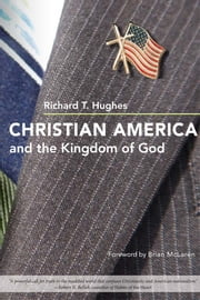 Christian America and the Kingdom of God ebook by Richard T. Hughes