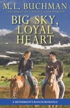 Big Sky, Loyal Heart - a Henderson Ranch Big Sky romance ebook by M. L. Buchman
