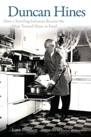 Duncan Hines - How a Traveling Salesman Became the Most Trusted Name in Food ebook by Louis Hatchett,Michael Stern