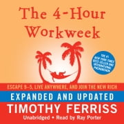 The 4-Hour Workweek, Expanded and Updated - Escape 9-5, Live Anywhere, and Join the New Rich audiobook by Timothy Ferriss