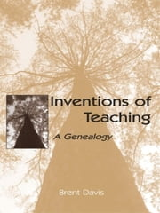 Inventions of Teaching - A Genealogy ebook by Brent Davis