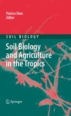 Soil Biology and Agriculture in the Tropics ebook by Patrice Dion
