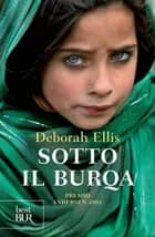 Sotto il burqa ebook by Deborah Ellis