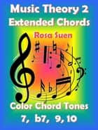 Music Theory 2 - Extended Chords - Color Chord Tones - 7, b7, 9, 10 - Learn Piano With Rosa ebook by Rosa Suen