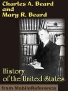 History Of The United States. Illustrated (Mobi Classics) ebook by Mary Ritter Beard, Charles A Beard