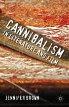 Cannibalism in Literature and Film ebook by J. Brown