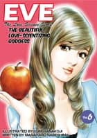 EVE:THE BEAUTIFUL LOVE-SCIENTIZING GODDESS - Volume 6 ebook by Masaharu Nabeshima, Yumi Hanakoji