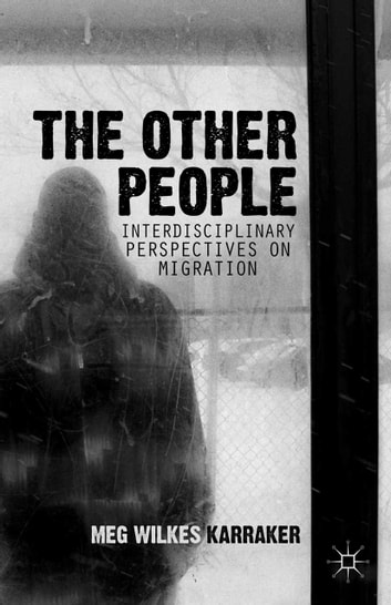 The Other People - Interdisciplinary Perspectives on Migration ebook by