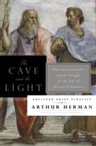 The Cave and the Light ebook by Arthur Herman