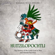Huitzilopochtli: The History of the Aztec God of War and Human Sacrifice audiobook by Charles River Editors