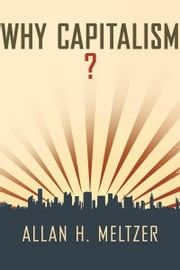 Why Capitalism? ebook by Allan H. Meltzer
