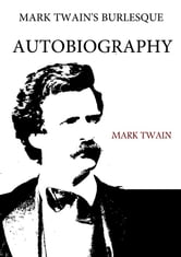 Mark Twain's Burlesque Autobiography ebook by Mark Twain