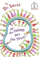 Oh, the Thinks You Can Think! ebook by Dr. Seuss