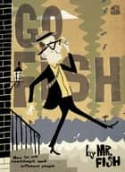 Go Fish - How to Win Contempt and Influence People ebook by Mr. Fish