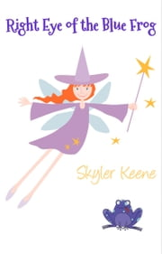 Right Eye of the Blue Frog - An Enchanted Romantic Comedy ebook by Skyler Keene