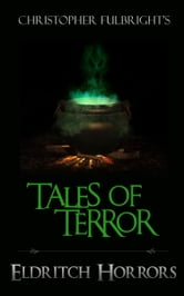 Tales of Terror: Eldritch Horrors ebook by Christopher Fulbright