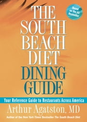 The South Beach Diet Dining Guide - Your Reference Guide to Restaurants Across America ebook by Arthur Agatston