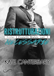 Ristrutturazioni necessarie - I fratelli walsh Vol. 3 eBook by Kate Canterbary, Marina Albamonte