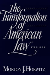 The Transformation of American Law, 1870-1960 - The Crisis of Legal Orthodoxy ebook by Morton J. Horwitz