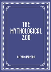 The Mythological Zoo ebook by Oliver Herford