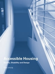 Accessible Housing - Quality, Disability and Design ebook by Rob Imrie