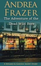The Adventure of the Dead Wild Bore ebook by Andrea Frazer