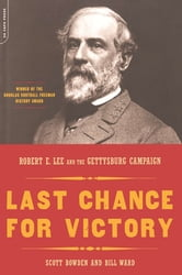 Last Chance For Victory - Robert E. Lee And The Gettysburg Campaign ebook by Scott Bowden,Bill Ward