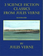 3 Science Fiction Classics from Jules Verne (Illustrated) ebook by Jules Verne