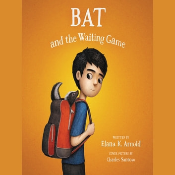 Bat and the Waiting Game audiobook by Elana K. Arnold