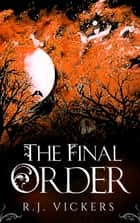 The Final Order - A Young Adult Fantasy Adventure ebook by R.J. Vickers
