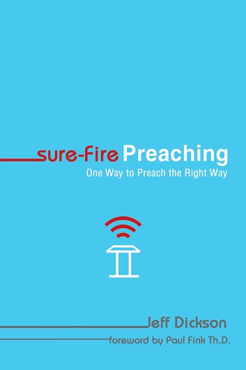 Sure-Fire Preaching - One Way to Preach the Right Way ebook by Jeff Dickson