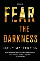 Fear the Darkness - A Novel ebook by Becky Masterman