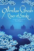 River of Smoke ebook by Amitav Ghosh